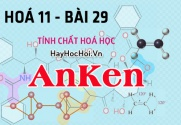 Tính chất hoá học, công thức cấu tạo của AnKen và bài tập - hoá 11 bài 29
